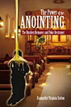 The Power of the Anointing: The Burden Remover and Yoke Destroyer