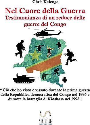 Nel Cuore della Guerra: Testimonianza di un reduce delle guerre del Congo