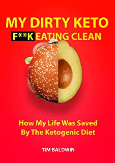MY DIRTY KETO: F**K EATING CLEAN: Benefits of Dirty Dieting Include: Weight Loss, Crystal Clear Mind, More Energy and More Time. Feel Like Yourself Again.