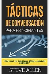 Técnicas de conversación para principiantes para agradar, discutir y defenderse (Indispensables de comunicación y persuasión) (Spanish Edition) Kindle Edition
