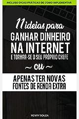 11 Ideias para Ganhar Dinheiro na Internet e Tornar-se o seu Próprio Chefe ou Apenas Ter Novas Fontes de Renda Extra eBook Kindle