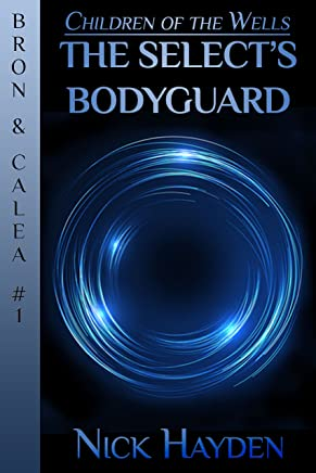 The Select's Bodyguard (Children of the Wells - Bron & Calea Book 1) (English Edition)