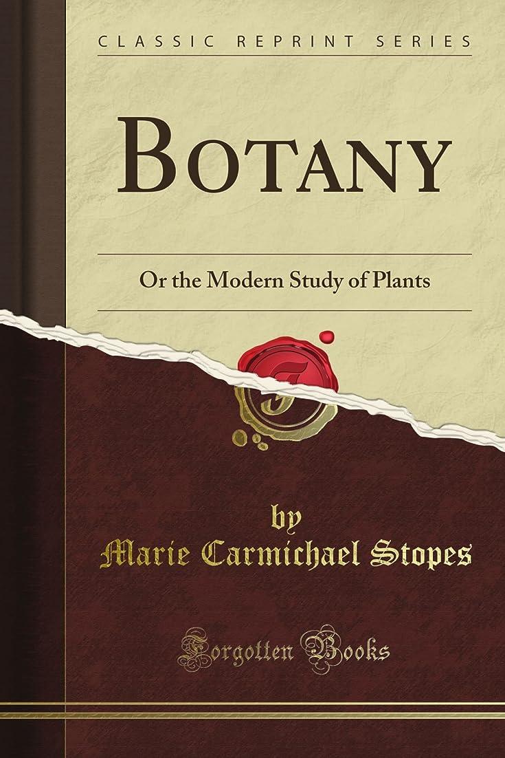 話をする帝国主義カメラBotany: Or the Modern Study of Plants (Classic Reprint)