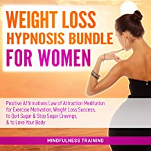 Weight Loss Hypnosis Bundle for Women: Positive Affirmations Law of Attraction Meditation for Exercise Motivation, Weight Loss Success, to Quit Sugar and Stop Sugar Cravings, and to Love Your Body