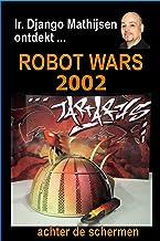 Robot Wars 2002 (Ir. Django Mathijsen ontdekt ...) (Dutch Edition)