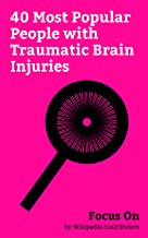 Focus On: 40 Most Popular People with Traumatic Brain Injuries: Steve Wozniak, Jimmy Snuka, Chris Benoit, Daniel Bryan, Gary Busey, Richard Hammond, Rik ... Junior Seau, etc. (English Edition)