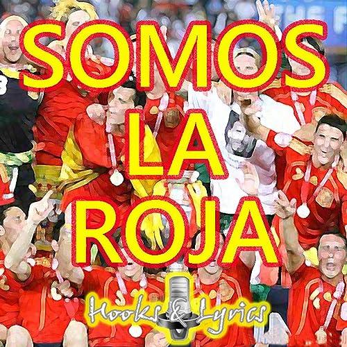 Somos La Roja - Homenaje Selección Española (Canción Mundial 2010 Sudáfrica Mix) de Hooks & Lyrics en Amazon Music - Amazon.es