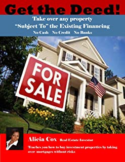 Get the Deed!: Take over any property Subject To the Existing Financing No Cash No Credit No Banks