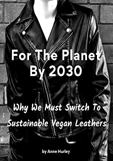 For The Planet By 2030: Why We Must Switch To Sustainable Vegan Leathers