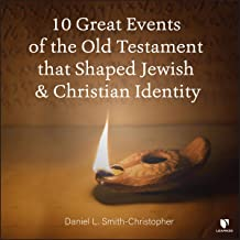 10 Great Events of the Old Testament that Shaped Jewish and Christian Identity