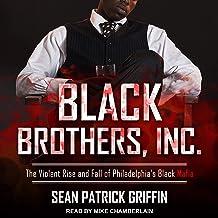 Black Brothers, Inc.: The Violent Rise and Fall of Philadelphia's Black Mafia