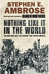 Nothing Like It in the World: The Men Who Built the Railway That United America Kindle Edition