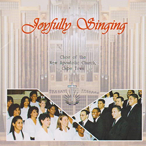 Joyfully Singing by Choir Of The New Apostolic Church & Cape
