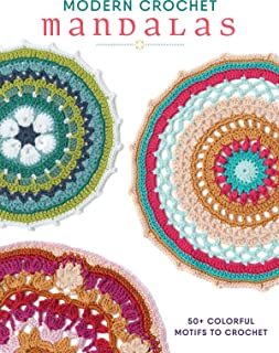 Modern Crochet Mandalas: 50+ Colorful Motifs to Crochet