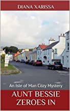 Aunt Bessie Zeroes In (An Isle of Man Cozy Mystery Book 26)