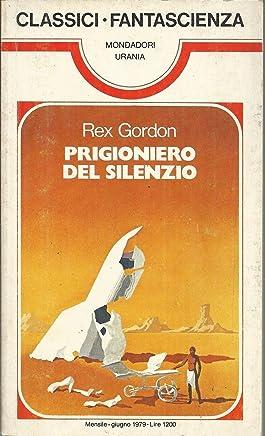 Classici Urania N. 27: Prigioniero Del Silenzio Di Rex Gordon - B06