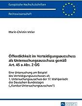 Oeffentlichkeit im Verteidigungsausschuss als Untersuchungsausschuss gemaeß Art. 45 a Abs. 2 GG: Eine Untersuchung am Beispiel des Verteidigungsausschusses ... Recht 5774) (German Edition)