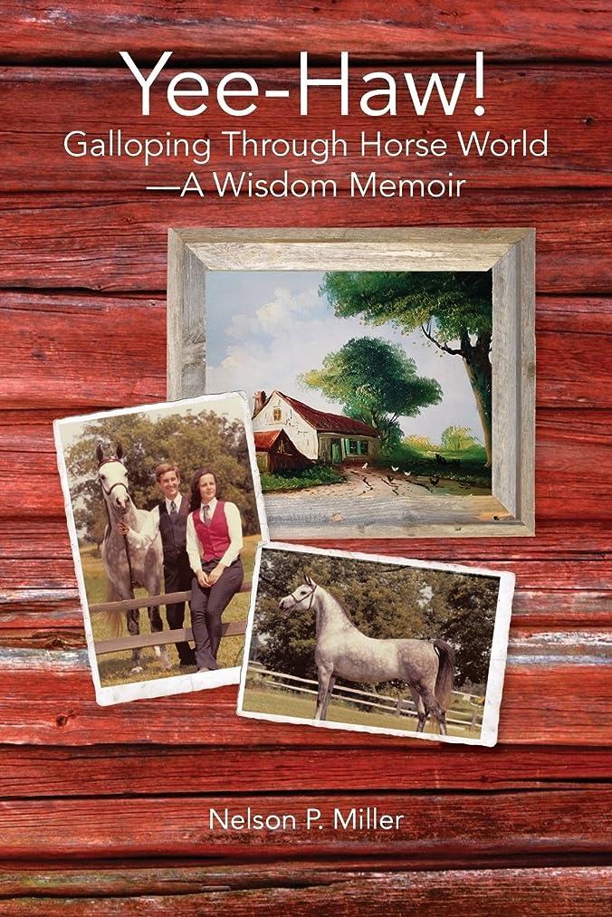 Yee-Haw!: Galloping Through Horse World--A Wisdom Memoir
