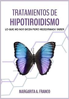 Tratamientos de Hipotiroidismo: Lo que NO nos dicen, pero necesitamos saber (Spanish Edition)