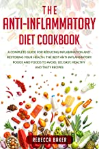 THE ANTI-INFLAMMATORY DIET COOKBOOK: A Complete Guide for Reducing Inflammation and Restoring Your Health. The Best Anti-I...
