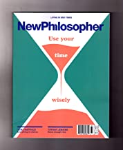 NewPhilosopher (New Philosopher) - November 2018 - January 2019. Issue #22. 'Time'. Peter Strain, Oliver Burkeman, H.G. Wells, Percy Bysshe Shelley, Patrick Stokes, Tom Chatfield, Tiffany Jenkins, An
