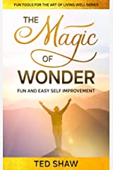 THE MAGIC OF WONDER: Fun And Easy Self Improvement (Fun Tools For The Art of Living Well) Kindle Edition