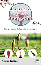 La santé par les bourgeons (Livre de gemmothérapie pratique) (French Edition)