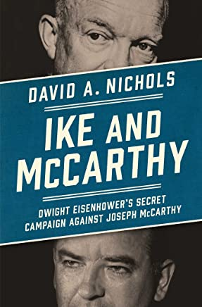 Ike and McCarthy: Dwight Eisenhowers Secret Campaign Against Joseph McCarthy