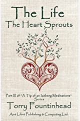 The Life The Heart Sprouts: Keep thy heart with all diligence; (A Tip of an Iceberg Meditations Book 3) Kindle Edition
