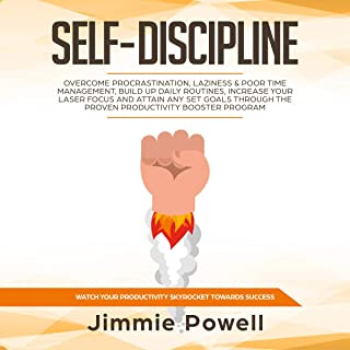 Self-Discipline: Overcome Procrastination, Laziness & Poor Time Management, Build Up Daily Routines, Increase Your Laser Focus and Attain Any Set Goals Through the Proven Productivity Booster Program