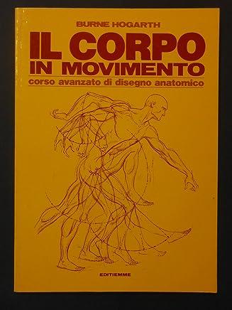 CORPO IN MOVIMENTO. CORSO AVANZATO DI DISEGNO ANATOMICO VOL. 1 1981
