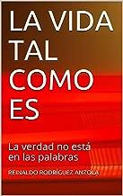 LA VIDA TAL COMO ES: La verdad no está en las palabras (Spanish Edition)