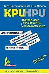 KPU und HPU - 3. überarbeitete und ergänzte Auflage: Zwei häufige, aber verkannte Motochondrienstörungen (German Edition) Formato Kindle