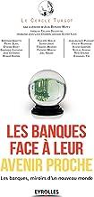 Les banques face à leur avenir proche: Les banques, miroirs d'un nouveau monde