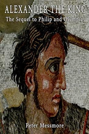 Alexander the King: The Sequel to Philip and Olympias: A Novel of Ancient Macedon (English Edition)