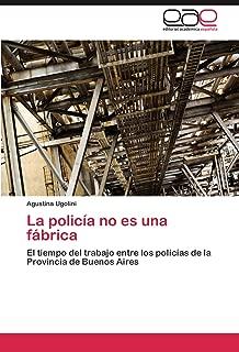 La policía no es una fábrica: El tiempo del trabajo entre los policías de la Provincia de Buenos Aires (Spanish Edition)