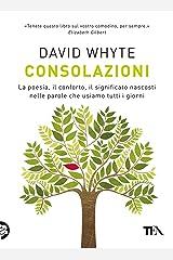 Consolazioni: La poesia, il conforto, il significato nascosti nelle parole che usiamo tutti i giorni (Italian Edition) Kindle Edition