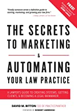 The Secrets to Marketing & Automating Your Law Practice: A Lawyer's Guide to Creating Systems, Getting Clients, & Becoming...