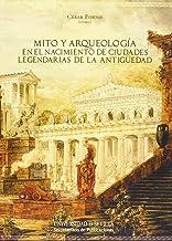 Mito y arqueología en el nacimiento de ciudades legendarias de la Antigüedad: 241 (Historia y Geografía)