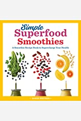 Simple Superfood Smoothies: A Smoothie Recipe Book to Supercharge Your Health Kindle Edition