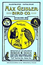 Max Geisler Bird Co. Illustrated Catalogue (Retro Peacock Edition, 1931-1932): Importers of and Dealers in Birds, Fancy Fi...