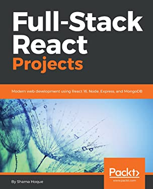 Full-Stack React Projects: Modern web development using React 16, Node, Express, and MongoDB