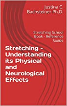 Stretching – Understanding its Physical and Neurological Effects: Stretching School Book - Reference Guide (English Edition)