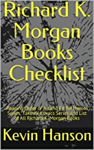 Richard K. Morgan Books Checklist: Reading Order of A Land Fit for Heroes Series, Takeshi Kovacs Series and List of All Richard K. Morgan Books (English Edition)