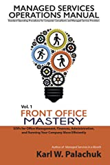 Front Office Mastery: SOPs for Office Management, Finances, Administration, and Running Your Company More Efficiently (Managed Services Operations Manual: ... and Managed Service Providers Book 1) Kindle Edition