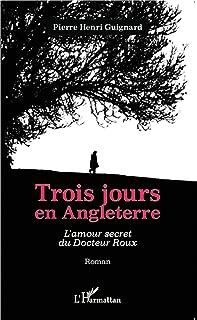 Trois jours en Angleterre: L'amour secret du Docteur Roux - Roman (French Edition)