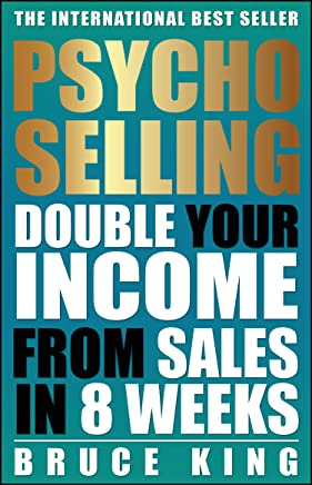 Psycho-Selling: How To Double Your Income From Sales In 8 Weeks (English Edition)