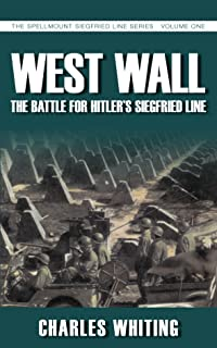 West Wall: The Battle for Hitler's Siegfried Line: The Spellmount Siegfried Line Series Volume One