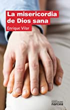 La misericordia de Dios sana (Espiritualidad nº 306) (Spanish Edition)