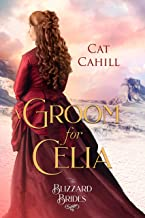 A Groom for Celia (The Blizzard Brides Book 3)